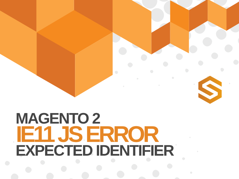 Magento 2 IE11 Javascript Error - expected identifier
